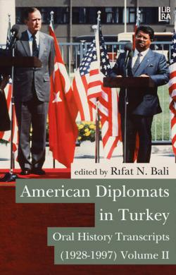 American Diplomats in Turkey - Oral History Transcripts, Vols. II
