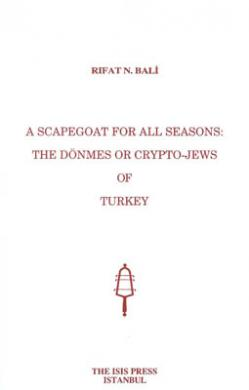 A Scapegoat For All Seasons: The Dönmes or Crypto - Jews of Turkey