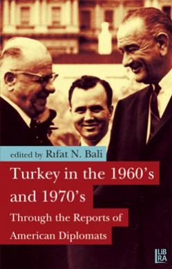 Turkey in the 1960's and 1970's Through the Reports of American Diplomats